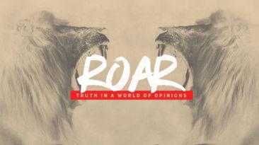 Roar: Truth in a World of Opinions