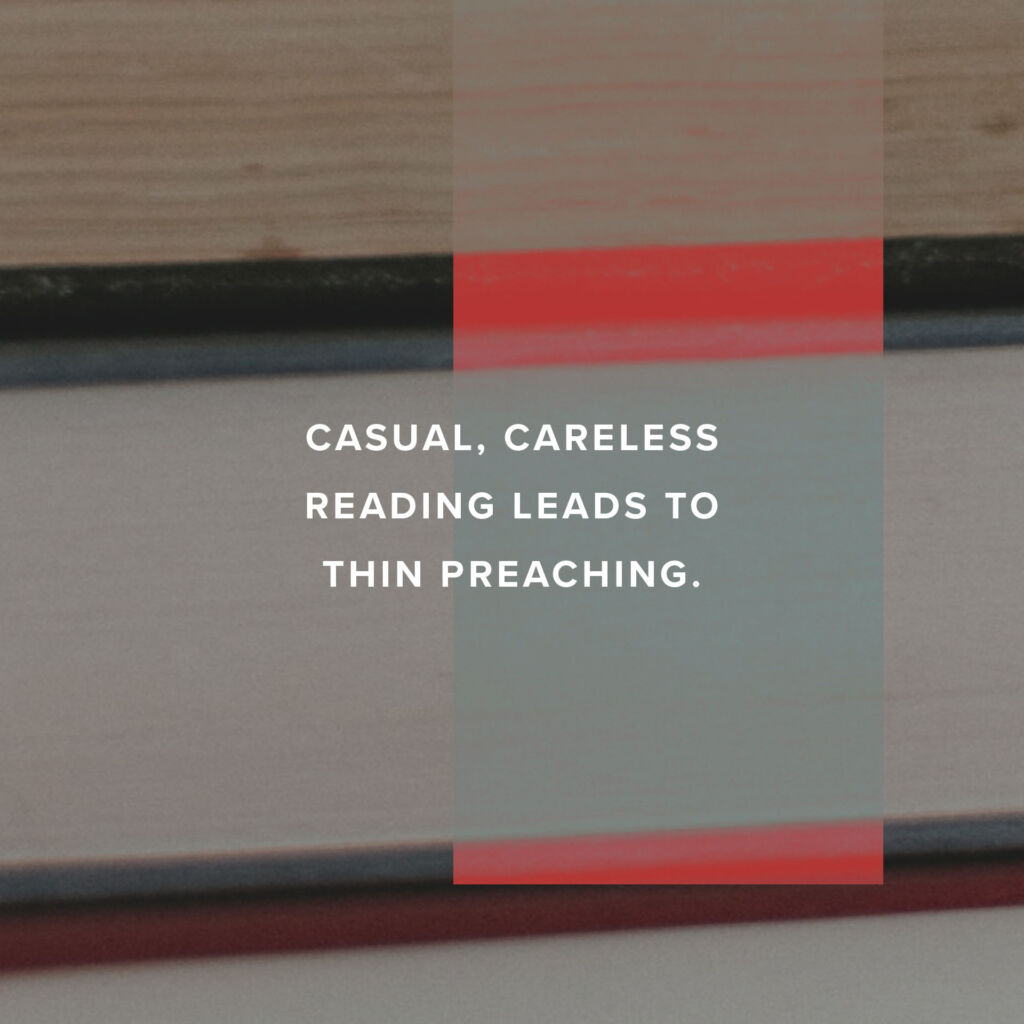 Casual, careless reading leads to thin preaching