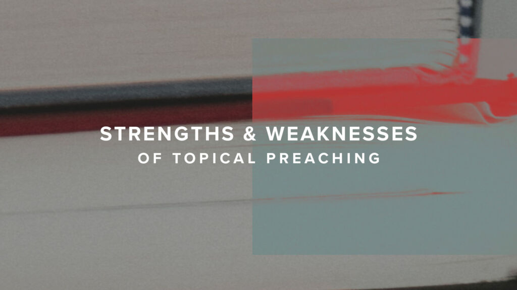Strengths and weaknesses of topical preaching