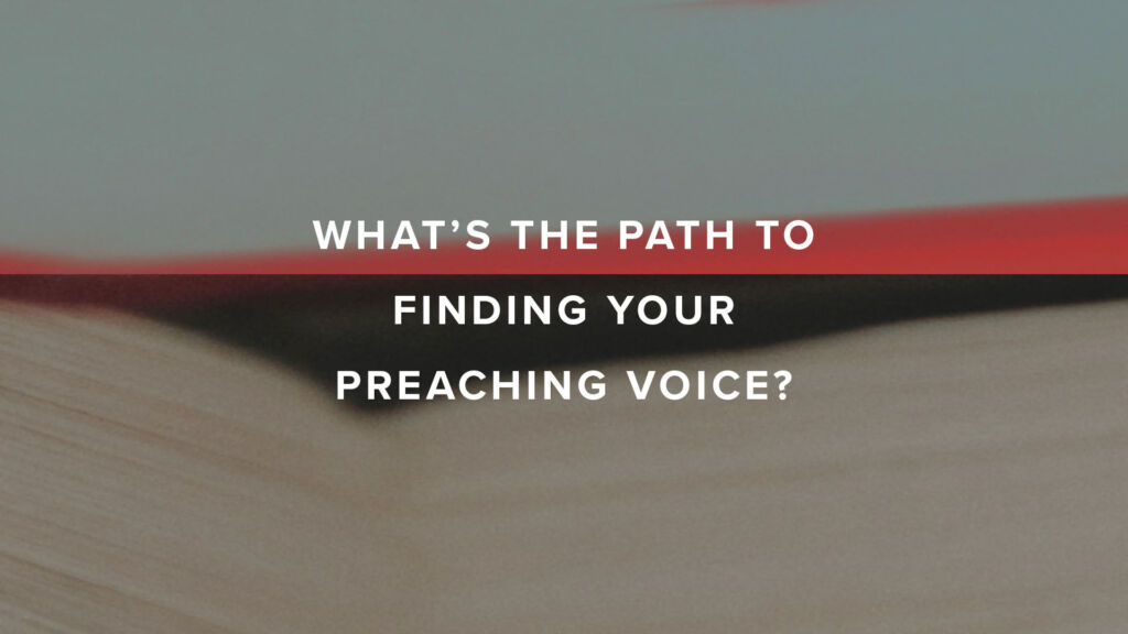 What's the path to your preaching voice?