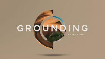 Grounding: A Lent Series