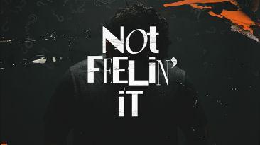 Not Feelin' It