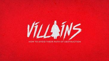 Villains:  How to Avoid Their Path of Destruction