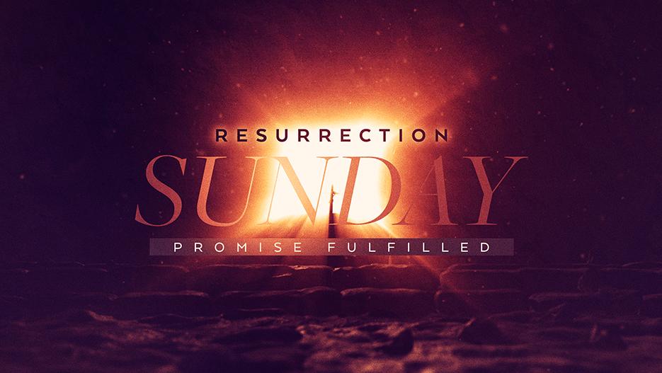 Resurrection Sunday Promise Fulfilled Easter Sunday Sermon