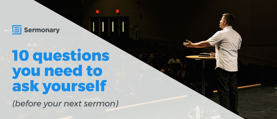 10 questions you need to ask yourself (before your next sermon)