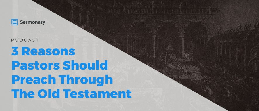 3 Reasons Why Pastors Should Preach From the Old Testament More