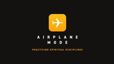 Airplane Mode: Practicing Spiritual Disciplines