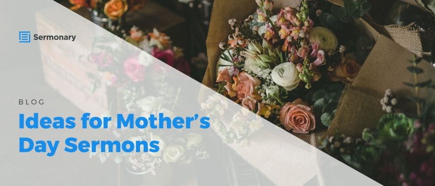 Ideas for Mother's Day Sermons