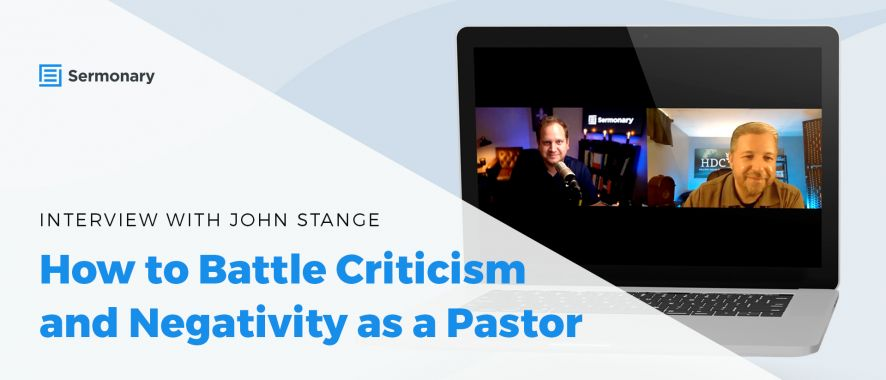 How to Battle Criticism and Negativity as a Pastor- Interview with John Stange