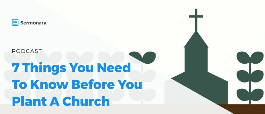 7 Things You Need To Know Before You Plant A Church