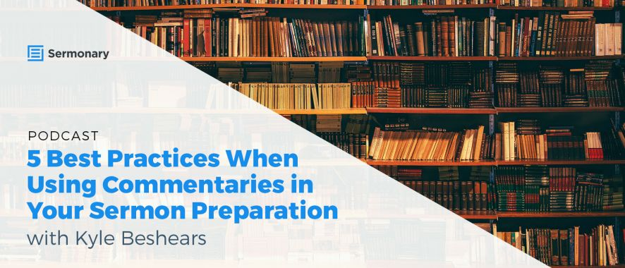 5 Best Practices When Using Commentaries in Your Sermon Preparation with Kyle Beshears