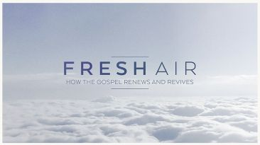 Fresh Air: How the Gospel Renews and Revives