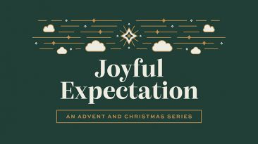 Joyful Expectation: An Advent and Christmas Series