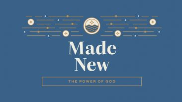 Made New: The Power of God