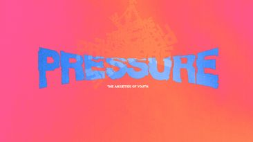 Pressure: The Anxieties of Youth