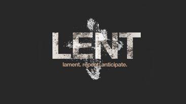 Lent: Lament, Repent, Anticipate