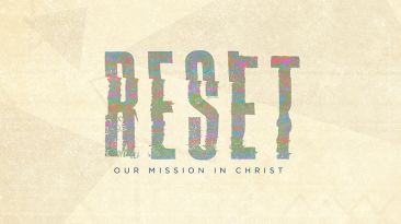 Reset: Assessing Our Mission In Christ