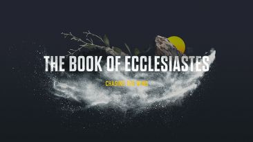 The Book of Ecclesiastes: Chasing The Wind